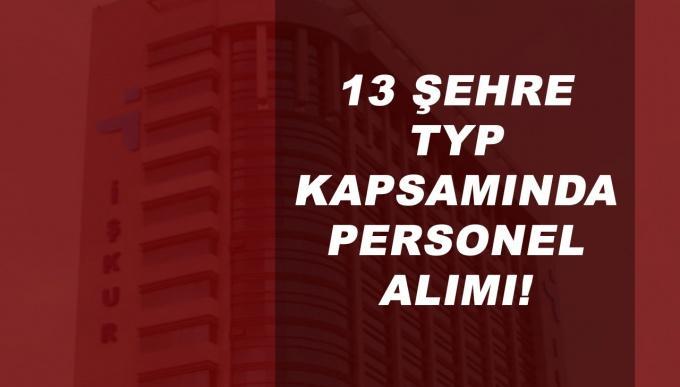 13 Şehre TYP Kapsamında Sınavsız Personel Alımı Başvuruları Başladı!