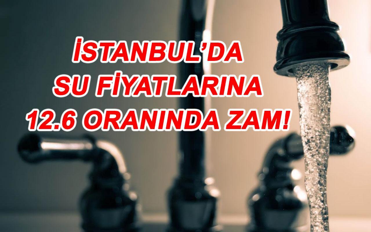 İstanbul'da su fiyatlarına yüzde 12,6 zam yapılmasına karar verildi