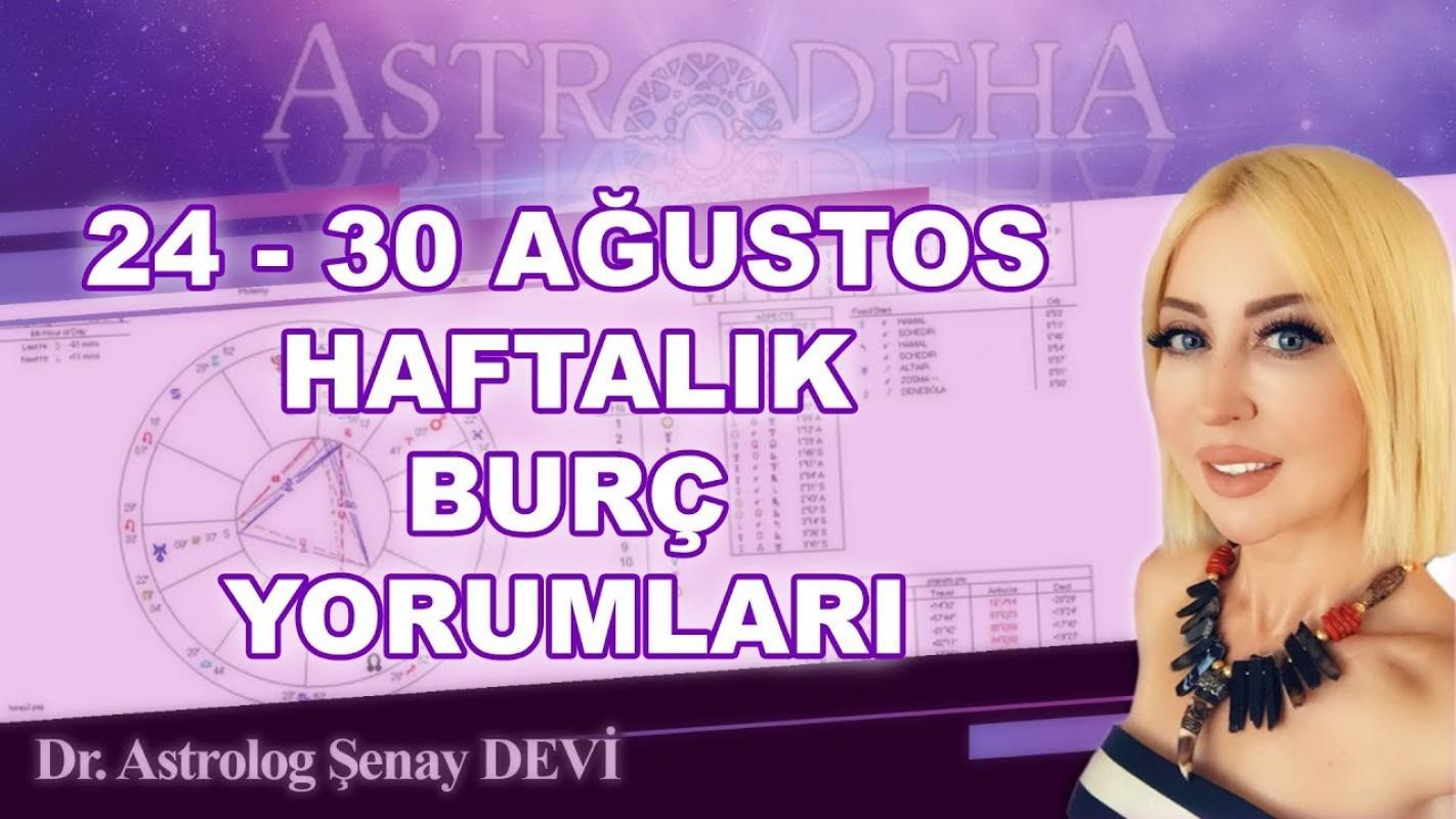 Astrolog Şenay Devi 24-30 Ağustos Haftalık Burçları Yorumları