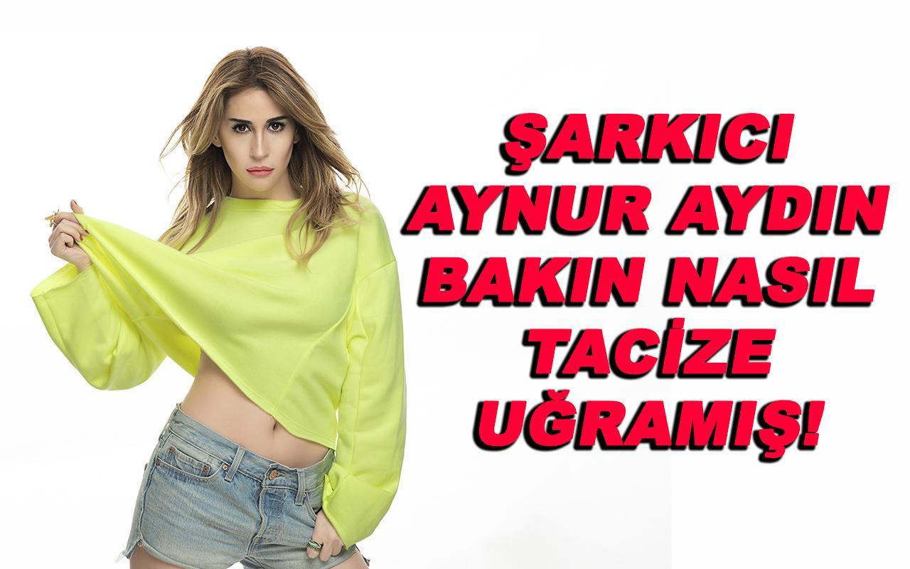 Şarkıcı Aynur Aydın bakın nasıl tacize uğradı!