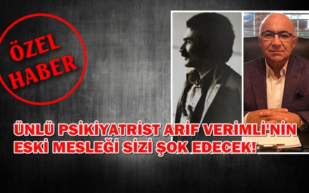 Ünlü psikiyatrist Arif Verimli'nin eski mesleği sizi şok edecek!