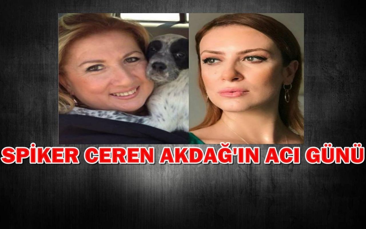 Ünlü spiker Ceren Akdağ'ın acı günü