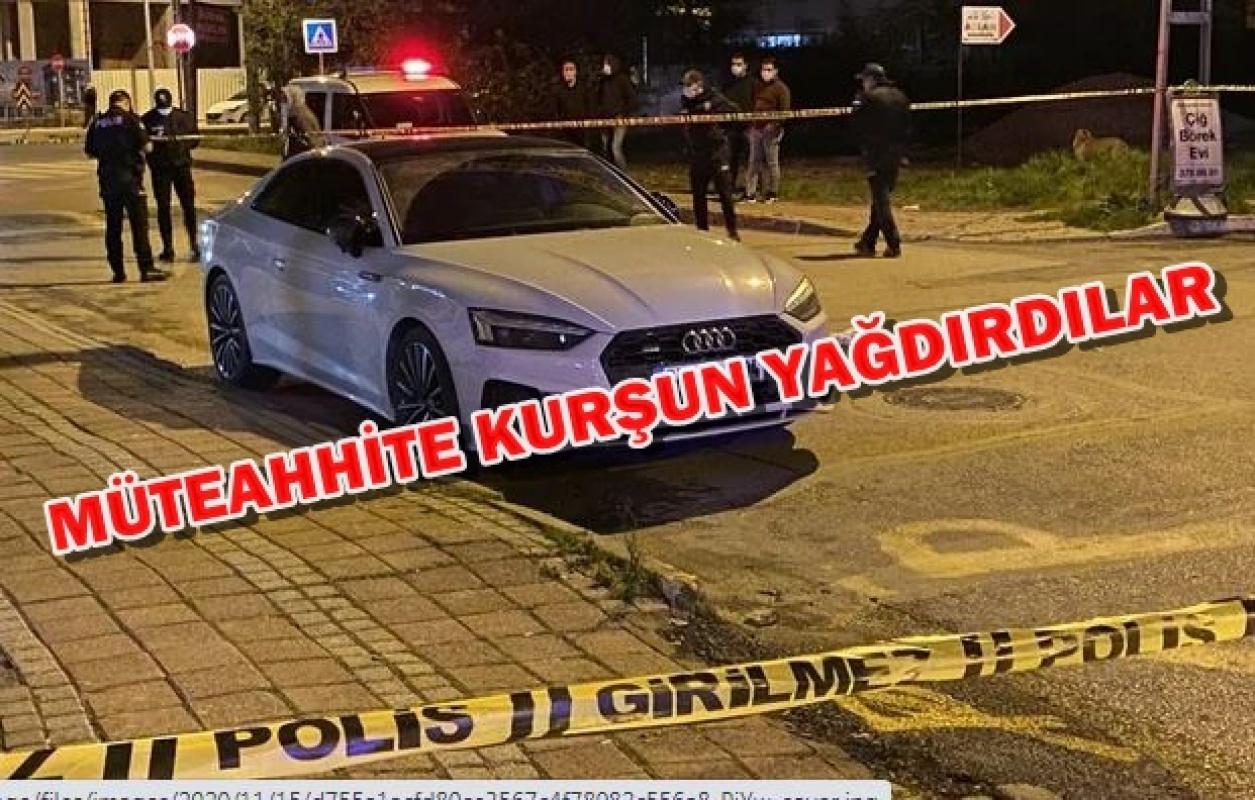 İstanbul'da müteahhite kurşun yağdırdılar!