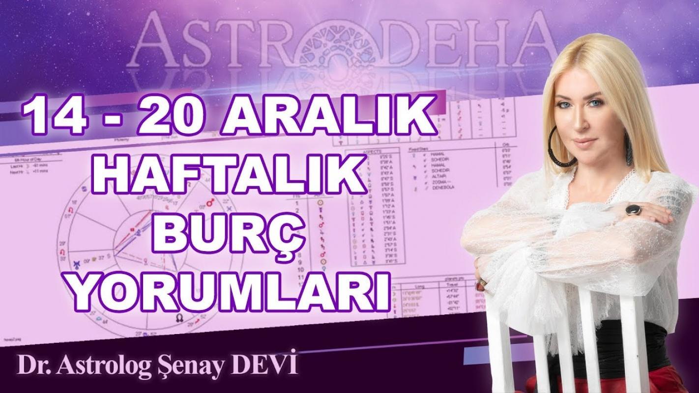 Astrolog Şenay Devi'den 14 - 20 Aralık Haftalık  Burç Yorumları