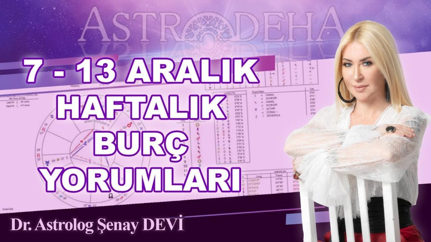 Astrolog Şenay Devi'den 7 - 13 Aralık Haftalık Burç Yorumları